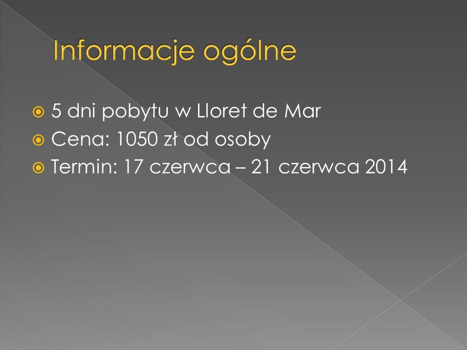  5 dni pobytu w Lloret de Mar  Cena: 1050 zł od osoby  Termin: 17 czerwca – 21 czerwca 2014