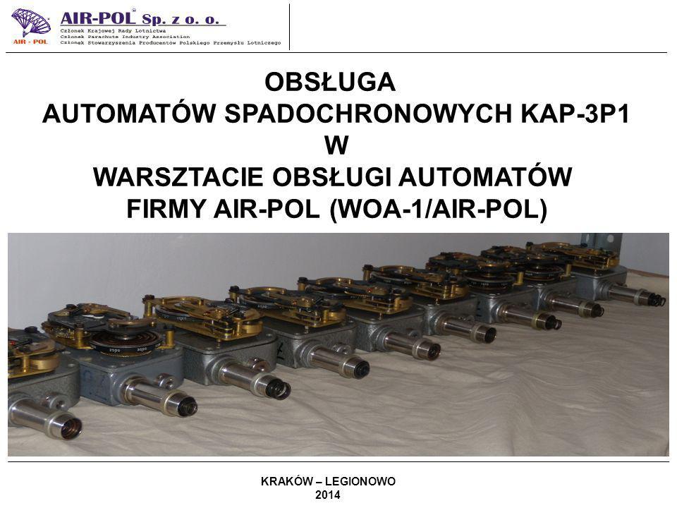 OBSŁUGA AUTOMATÓW SPADOCHRONOWYCH KAP-3P1 W WARSZTACIE OBSŁUGI AUTOMATÓW FIRMY AIR-POL (WOA-1/AIR-POL) OBSŁUGA AUTOMATÓW SPADOCHRONOWYCH KAP-3P1 W WARSZTACIE OBSŁUGI AUTOMATÓW FIRMY AIR-POL (WOA-1/AIR-POL) KRAKÓW – LEGIONOWO 2014