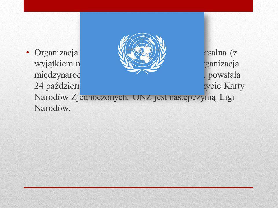 Organizacja Narodów Zjednoczonych - uniwersalna (z wyjątkiem narodów nie reprezentowanych) organizacja międzynarodowa, z siedzibą w Nowym Jorku, powst