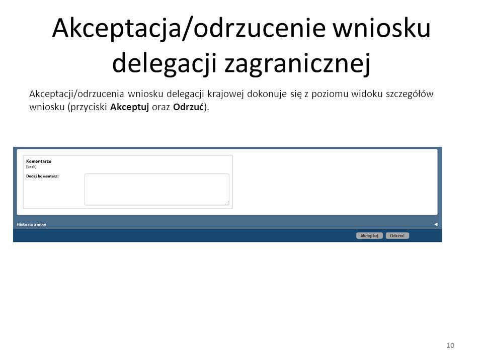 Decyzja o zaliczce Po pełnym przeprocesowaniu ścieżki akceptacyjnej delegowany podejmuje decyzję o podjęciu/nie podjęciu zaliczki na poczet delegacji krajowej (użytkownik otrzyma powiadomienie o zaakceptowaniu wniosku).