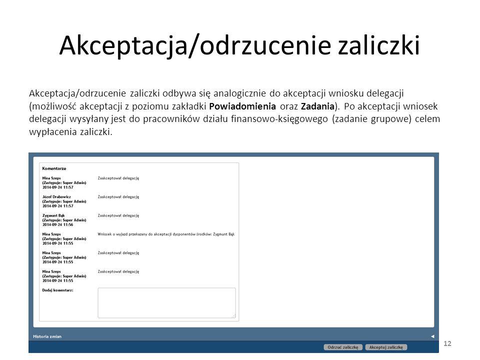 Akceptacja/odrzucenie zaliczki Akceptacja/odrzucenie zaliczki odbywa się analogicznie do akceptacji wniosku delegacji (możliwość akceptacji z poziomu