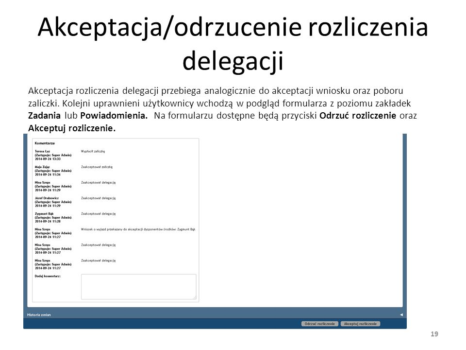 Sporządzenie sprawozdania z delegacji Po przejściu pełnej ścieżki akceptacyjnej formularz delegacji wraca do użytkownika delegowanego.