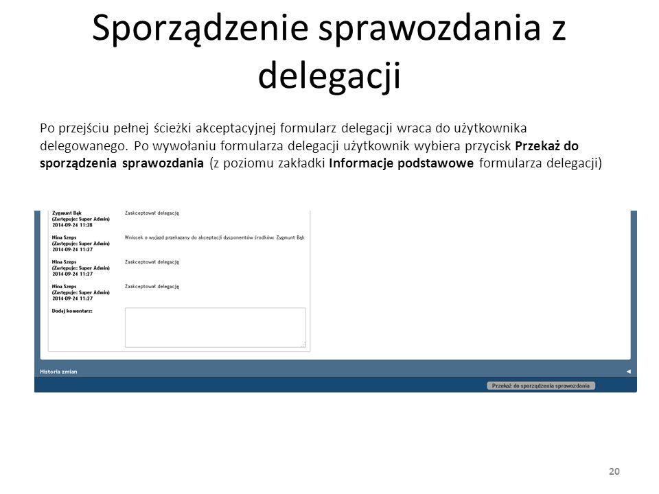 Sporządzenie sprawozdania z delegacji Po przejściu pełnej ścieżki akceptacyjnej formularz delegacji wraca do użytkownika delegowanego. Po wywołaniu fo