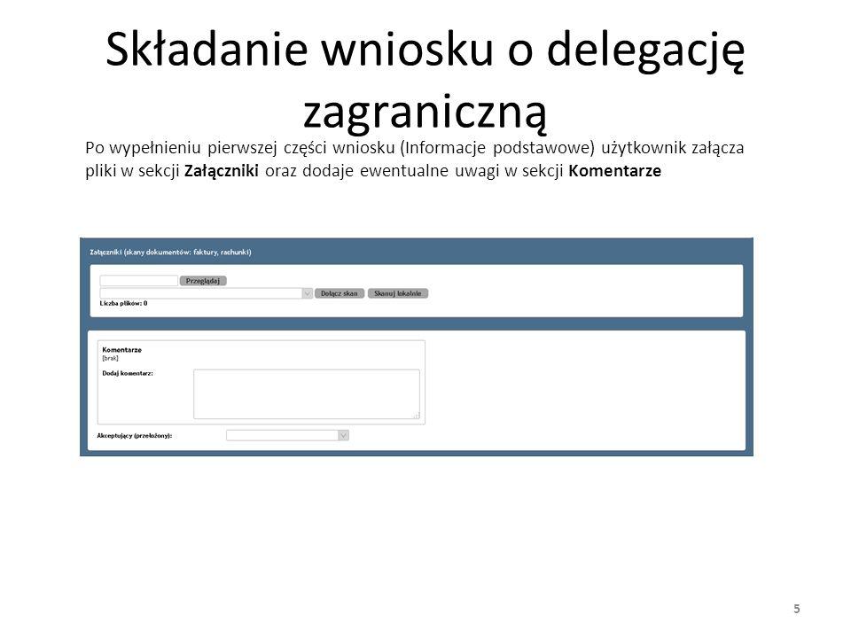 5 Składanie wniosku o delegację zagraniczną Po wypełnieniu pierwszej części wniosku (Informacje podstawowe) użytkownik załącza pliki w sekcji Załączni