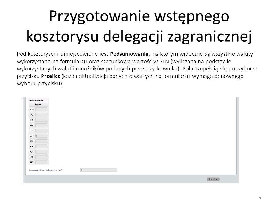 Wysłanie wniosku delegacji do akceptacji Po wypełnieniu zakładek Informacje podstawowe oraz Kosztorys użytkownik wskazuje osobę odpowiedzialną za akceptację (wskazanie odpowiedniej osoby oraz wybór przycisku Przekaż do akceptacji).