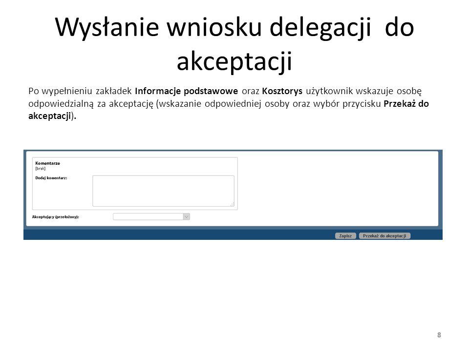 Wysłanie wniosku delegacji do akceptacji Po wypełnieniu zakładek Informacje podstawowe oraz Kosztorys użytkownik wskazuje osobę odpowiedzialną za akce