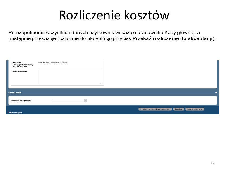 Rozliczenie kosztów 17 Po uzupełnieniu wszystkich danych użytkownik wskazuje pracownika Kasy głównej, a następnie przekazuje rozlicznie do akceptacji (przycisk Przekaż rozliczenie do akceptacji).