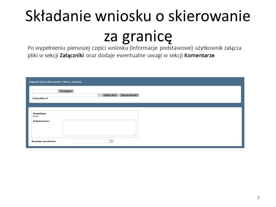 5 Składanie wniosku o skierowanie za granicę Po wypełnieniu pierwszej części wniosku (Informacje podstawowe) użytkownik załącza pliki w sekcji Załączniki oraz dodaje ewentualne uwagi w sekcji Komentarze