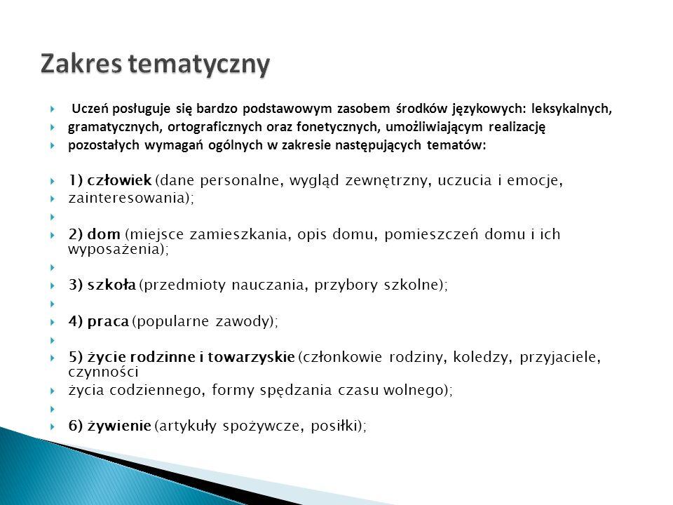 Uczeń posługuje się bardzo podstawowym zasobem środków językowych: leksykalnych,  gramatycznych, ortograficznych oraz fonetycznych, umożliwiającym