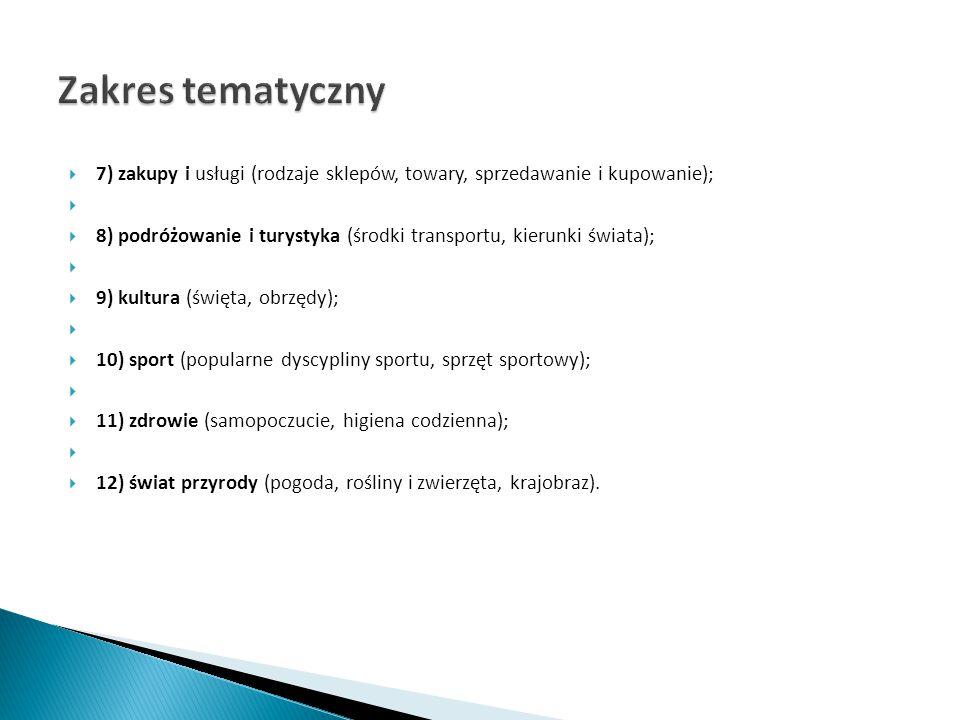  7) zakupy i usługi (rodzaje sklepów, towary, sprzedawanie i kupowanie);   8) podróżowanie i turystyka (środki transportu, kierunki świata);   9)