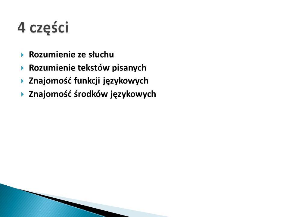  Rozumienie ze słuchu  Rozumienie tekstów pisanych  Znajomość funkcji językowych  Znajomość środków językowych
