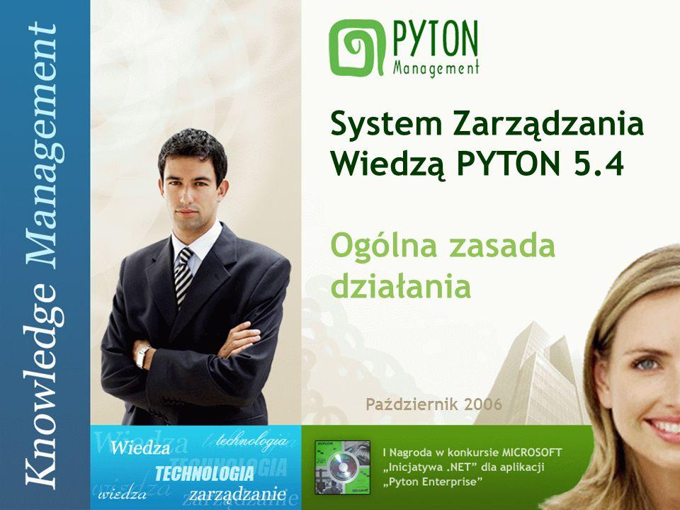 PYTON Knowledge Management 1 System Zarządzania Wiedzą PYTON 5.4 Ogólna zasada działania Październik 2006