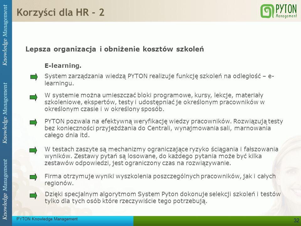PYTON Knowledge Management 32 E-learning. System zarządzania wiedzą PYTON realizuje funkcję szkoleń na odległość – e- learningu. PYTON pozwala na efek