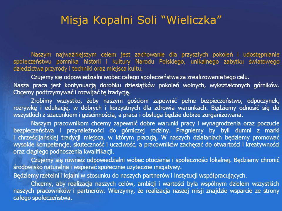 """Misja Kopalni Soli """"Wieliczka"""" Naszym najważniejszym celem jest zachowanie dla przyszłych pokoleń i udostępnianie społeczeństwu pomnika historii i kul"""
