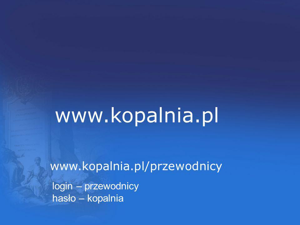www.kopalnia.pl www.kopalnia.pl/przewodnicy login – przewodnicy hasło – kopalnia