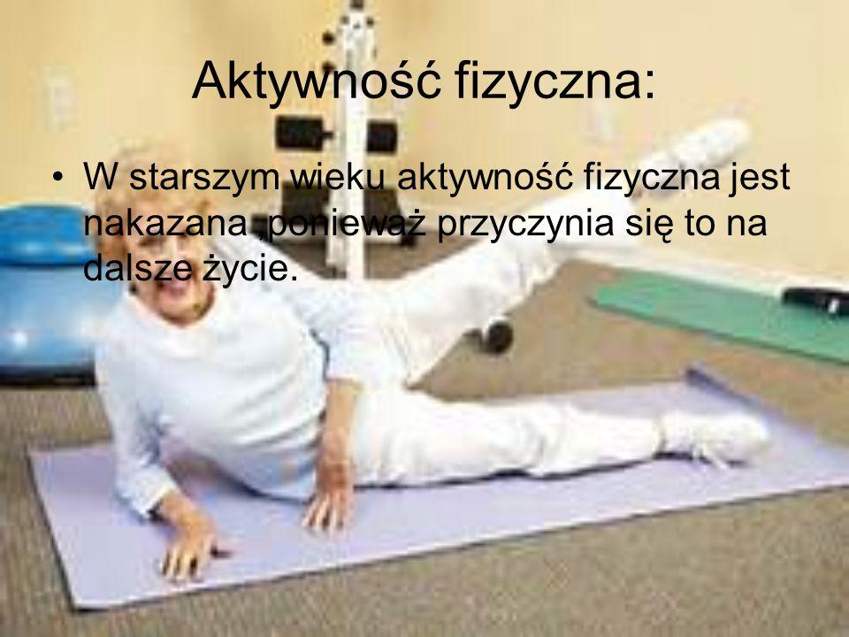 Aktywność fizyczna: W starszym wieku aktywność fizyczna jest nakazana,ponieważ przyczynia się to na dalsze życie.