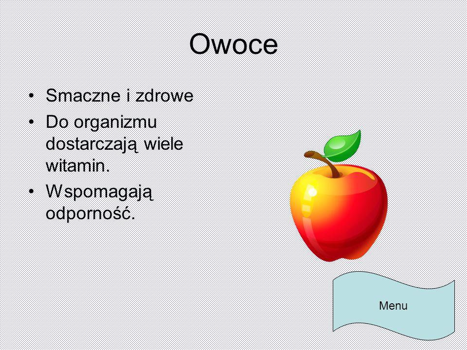 Owoce Smaczne i zdrowe Do organizmu dostarczają wiele witamin. Wspomagają odporność. Menu