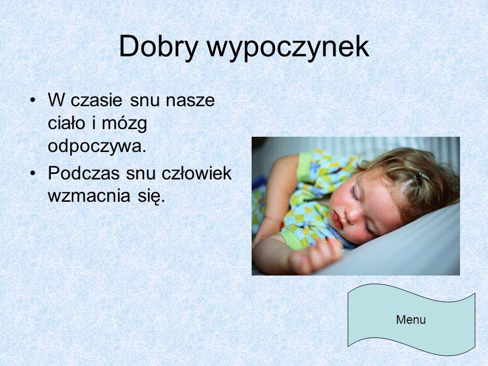 Dobry wypoczynek W czasie snu nasze ciało i mózg odpoczywa. Podczas snu człowiek wzmacnia się. Menu
