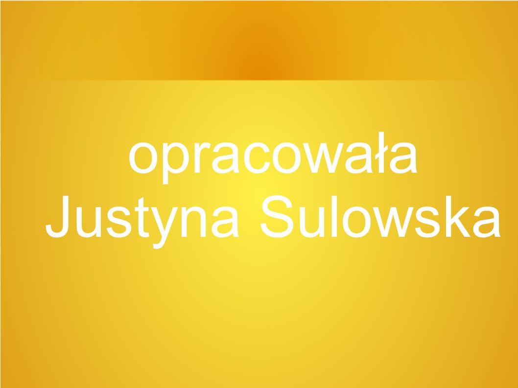 opracowała Justyna Sulowska Pracę wykonała Justyna Sulowska