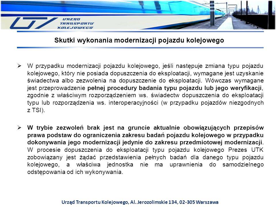 Urząd Transportu Kolejowego, Al. Jerozolimskie 134, 02-305 Warszawa Skutki wykonania modernizacji pojazdu kolejowego  W przypadku modernizacji pojazd