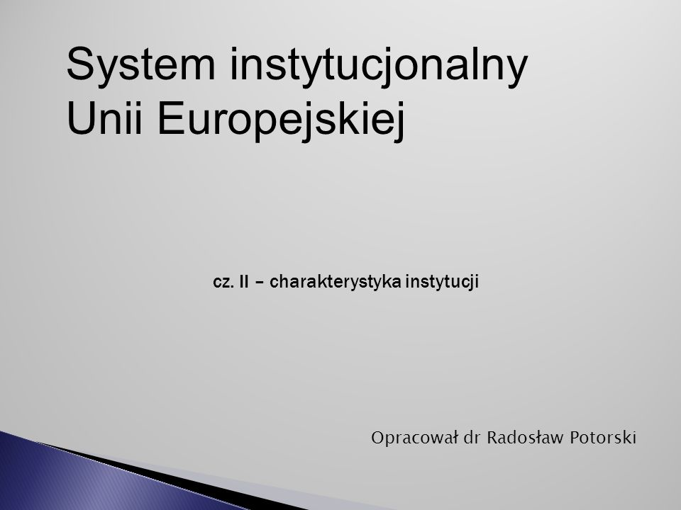 System instytucjonalny Unii Europejskiej Opracował dr Radosław Potorski cz.