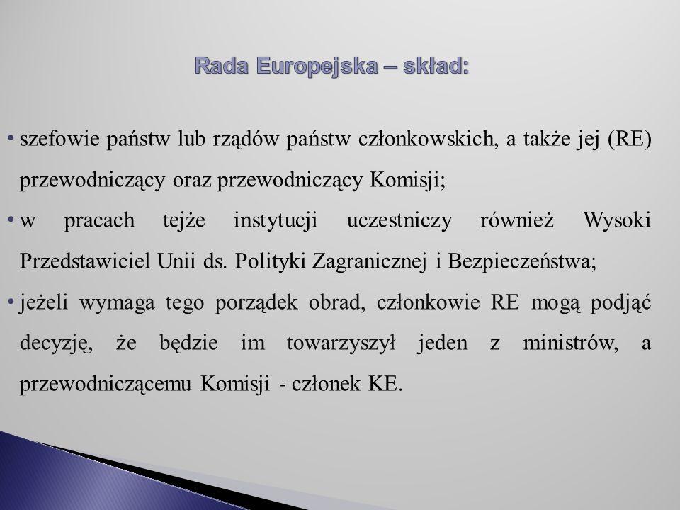 szefowie państw lub rządów państw członkowskich, a także jej (RE) przewodniczący oraz przewodniczący Komisji; w pracach tejże instytucji uczestniczy również Wysoki Przedstawiciel Unii ds.