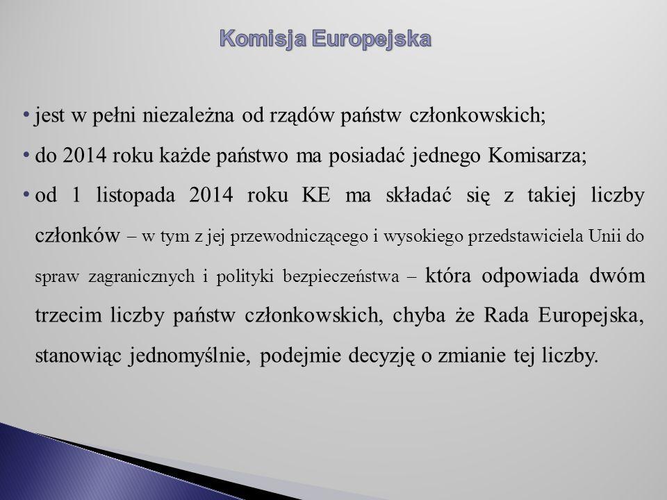 jest w pełni niezależna od rządów państw członkowskich; do 2014 roku każde państwo ma posiadać jednego Komisarza; od 1 listopada 2014 roku KE ma składać się z takiej liczby członków – w tym z jej przewodniczącego i wysokiego przedstawiciela Unii do spraw zagranicznych i polityki bezpieczeństwa – która odpowiada dwóm trzecim liczby państw członkowskich, chyba że Rada Europejska, stanowiąc jednomyślnie, podejmie decyzję o zmianie tej liczby.