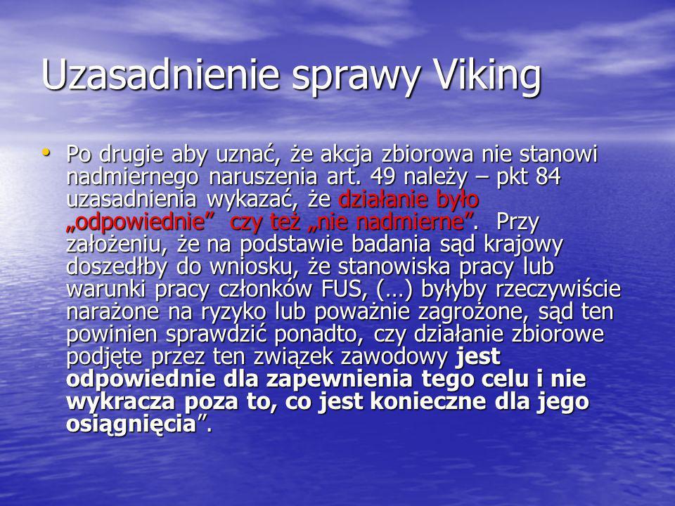 Uzasadnienie sprawy Viking Po drugie aby uznać, że akcja zbiorowa nie stanowi nadmiernego naruszenia art.