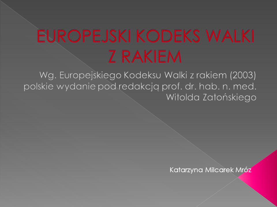 Opracowane wg: Europejskiego kodeksu walki z rakiem (2003) polskie wydanie pod redakcją prof.