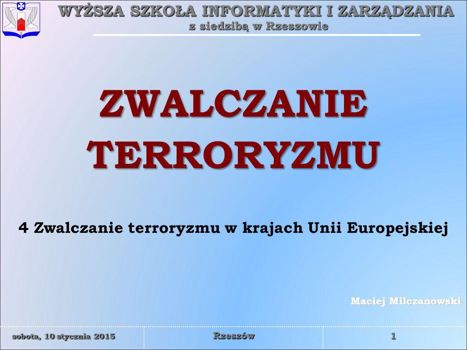 WYŻSZA SZKOŁA INFORMATYKI I ZARZĄDZANIA z siedzibą w Rzeszowie 12 sobota, 10 stycznia 2015sobota, 10 stycznia 2015sobota, 10 stycznia 2015sobota, 10 stycznia 2015 Rzeszów Odpowiednio wyspecjalizowane sądy do rozpatrywania przestępstw o charakterze terrorystycznym, przy czym uwzględnia się:  centralizację prokuratury, pionu dochodzeniowego i sędziowskiego,  prowadzenie spraw wyłącznie przez zawodowych sędziów, bez powoływania ławy przysięgłych