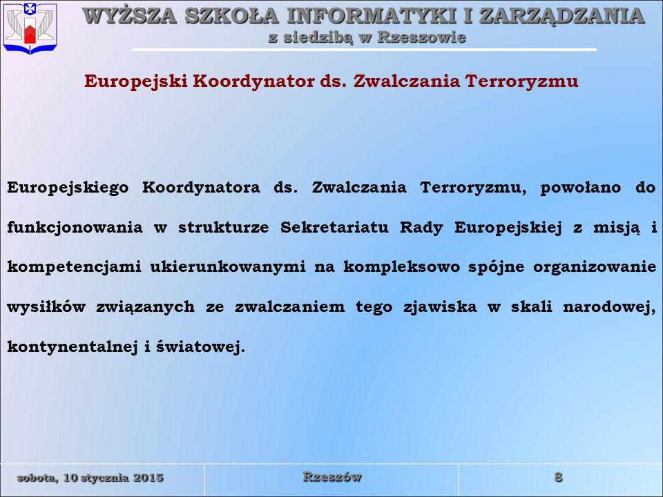 WYŻSZA SZKOŁA INFORMATYKI I ZARZĄDZANIA z siedzibą w Rzeszowie 9 sobota, 10 stycznia 2015sobota, 10 stycznia 2015sobota, 10 stycznia 2015sobota, 10 stycznia 2015 Rzeszów Po wejściu w życie Traktatu Lizbońskiego przed Unią Europejską zarysowują się trzy możliwości organizacji działań związanych ze zwalczaniem terroryzmu.