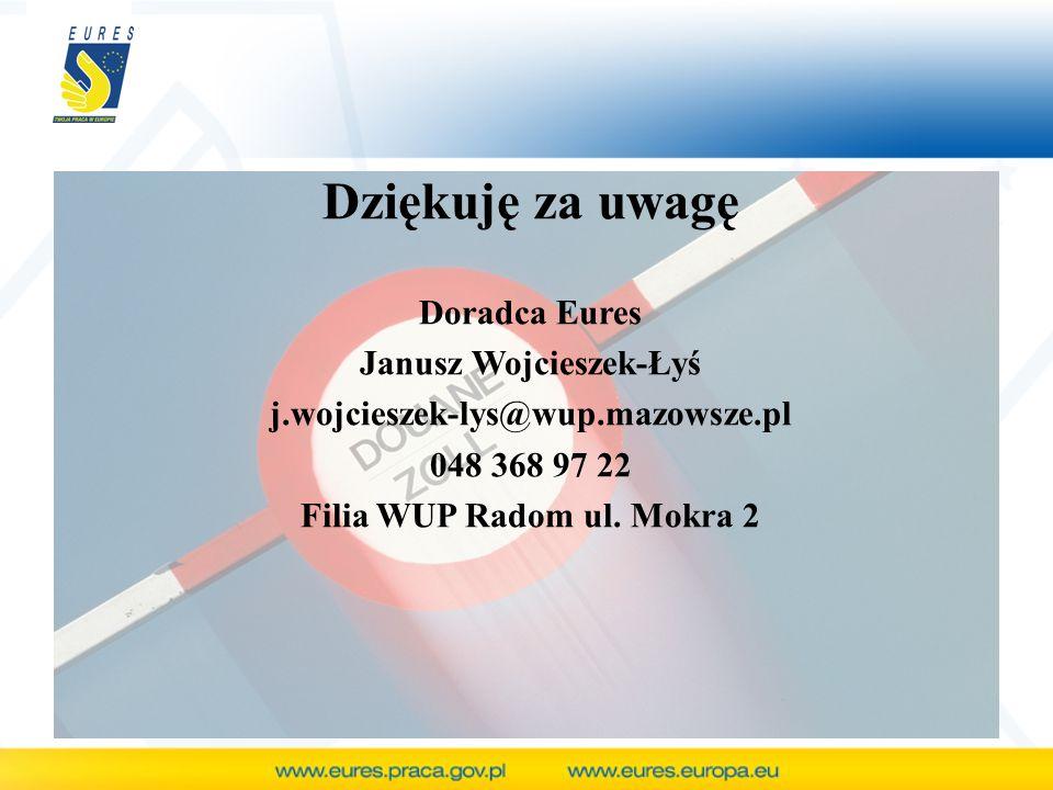 Dziękuję za uwagę Doradca Eures Janusz Wojcieszek-Łyś j.wojcieszek-lys@wup.mazowsze.pl 048 368 97 22 Filia WUP Radom ul. Mokra 2