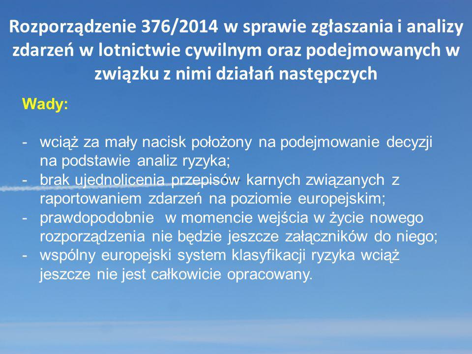 Rozporządzenie 376/2014 w sprawie zgłaszania i analizy zdarzeń w lotnictwie cywilnym oraz podejmowanych w związku z nimi działań następczych Wady: -wc