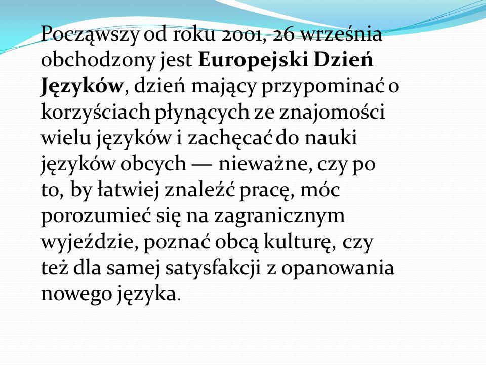 Począwszy od roku 2001, 26 września obchodzony jest Europejski Dzień Języków, dzień mający przypominać o korzyściach płynących ze znajomości wielu jęz