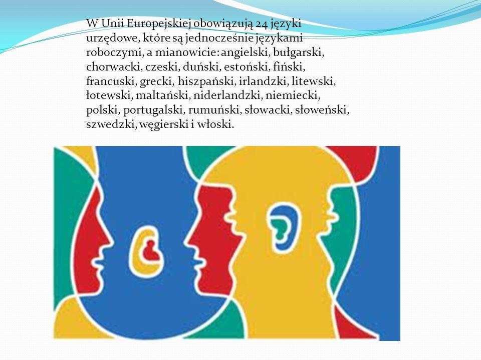 W Unii Europejskiej obowiązują 24 języki urzędowe, które są jednocześnie językami roboczymi, a mianowicie: angielski, bułgarski, chorwacki, czeski, du