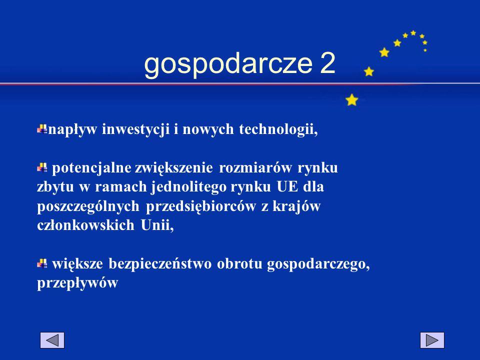 gospodarcze 2 napływ inwestycji i nowych technologii, potencjalne zwiększenie rozmiarów rynku zbytu w ramach jednolitego rynku UE dla poszczególnych p