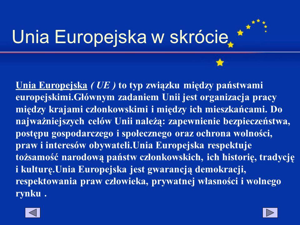 Unia Europejska w skrócie Unia Europejska ( UE ) to typ związku między państwami europejskimi.Głównym zadaniem Unii jest organizacja pracy między kraj