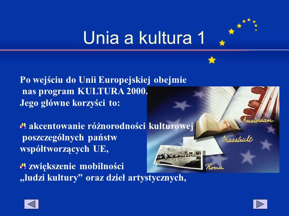 Unia a kultura 1 Po wejściu do Unii Europejskiej obejmie nas program KULTURA 2000. Jego główne korzyści to: akcentowanie różnorodności kulturowej posz