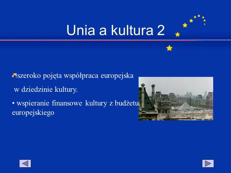 Unia a kultura 2 szeroko pojęta współpraca europejska w dziedzinie kultury. wspieranie finansowe kultury z budżetu europejskiego