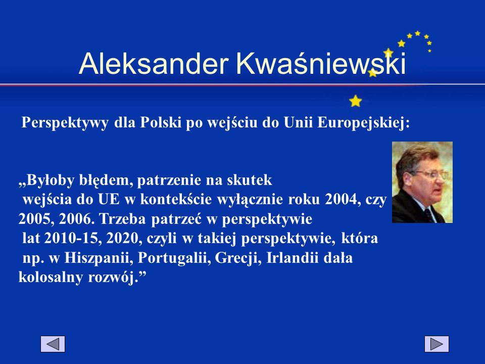 """Aleksander Kwaśniewski """"Byłoby błędem, patrzenie na skutek wejścia do UE w kontekście wyłącznie roku 2004, czy 2005, 2006. Trzeba patrzeć w perspektyw"""