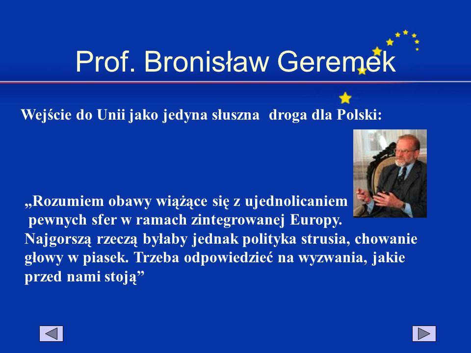 """Prof. Bronisław Geremek """"Rozumiem obawy wiążące się z ujednolicaniem pewnych sfer w ramach zintegrowanej Europy. Najgorszą rzeczą byłaby jednak polity"""