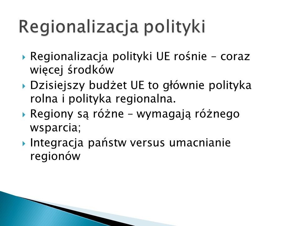  Regionalizacja polityki UE rośnie – coraz więcej środków  Dzisiejszy budżet UE to głównie polityka rolna i polityka regionalna.