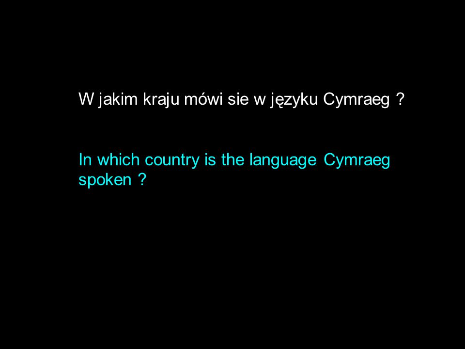 W jakim kraju mówi sie w języku Cymraeg ? In which country is the language Cymraeg spoken ?