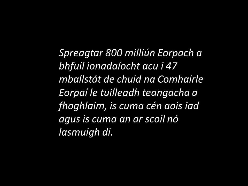 Spreagtar 800 milliún Eorpach a bhfuil ionadaíocht acu i 47 mballstát de chuid na Comhairle Eorpaí le tuilleadh teangacha a fhoghlaim, is cuma cén aoi
