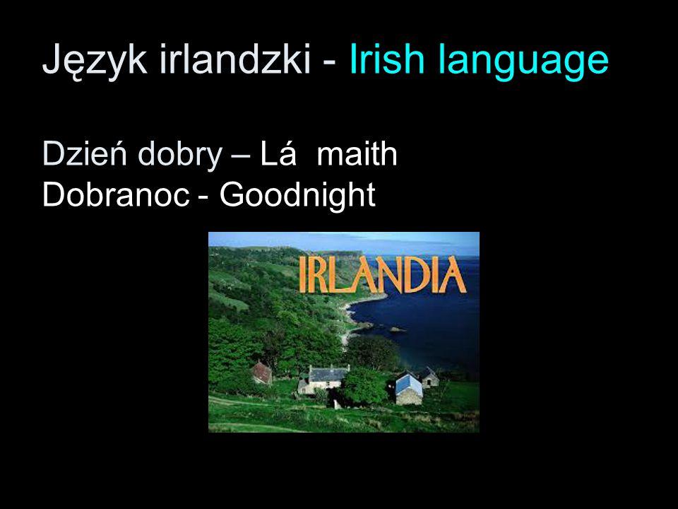 Język irlandzki - Irish language Dzień dobry – Lá maith Dobranoc - Goodnight