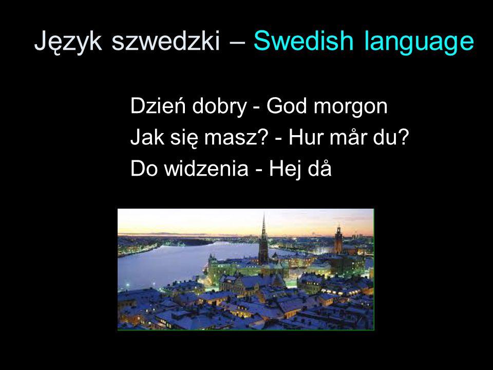Język szwedzki – Swedish language Dzień dobry - God morgon Jak się masz? - Hur mår du? Do widzenia - Hej då