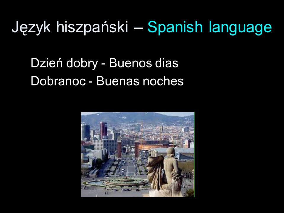 Język hiszpański – Spanish language Dzień dobry - Buenos dias Dobranoc - Buenas noches