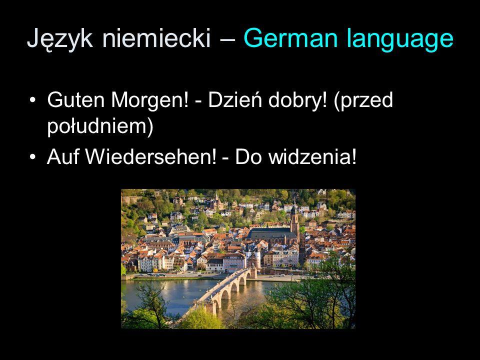 Język niemiecki – German language Guten Morgen! - Dzień dobry! (przed południem) Auf Wiedersehen! - Do widzenia!