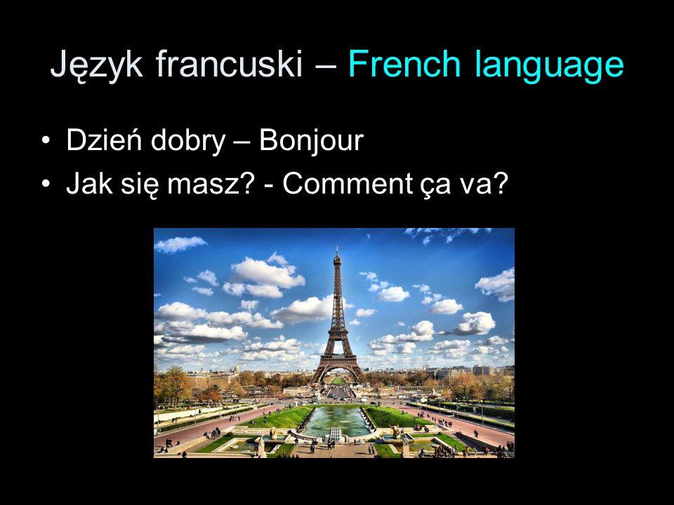 Język francuski – French language Dzień dobry – Bonjour Jak się masz? - Comment ça va?