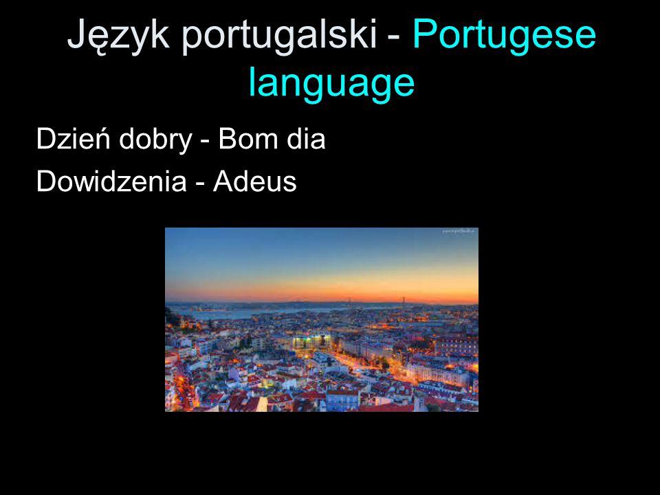 Język portugalski - Portugese language Dzień dobry - Bom dia Dowidzenia - Adeus